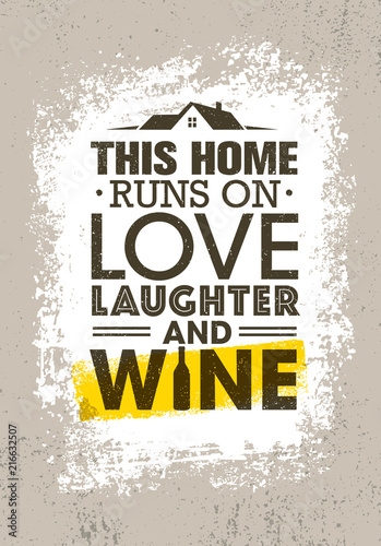 This Home Runs On Love Laughter And Wine. Inspiring Cute Creative Motivation Quote Poster Template.
