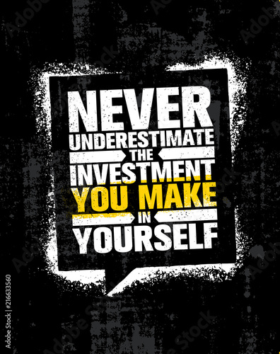 Fotografía  Never Underestimate The Investment You Make In Yourself
