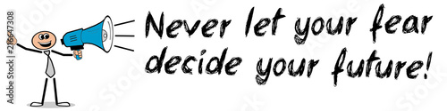 Never let your fear decide your future! Wallpaper Mural