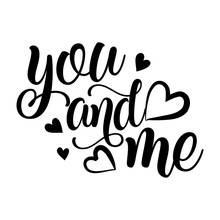 You And Me - Vector Typography. Handwriting Romantic Lettering. Hand Drawn Illustration For Postcard, Wedding Card, Romantic Valentine's Day Poster, T-shirt Design Or Other Gift.