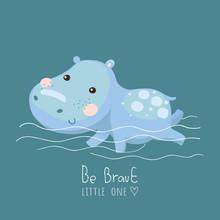 Cute Baby Hippo With Slogan Vector Card. Childish Vector Illustration
