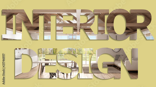 Interior design phrase, lettering inscription, letters word background, over modern living room with wooden roof, pastel colors