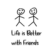 Life Is Better With Friends. M...