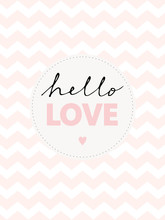 Lovely Baby Shower Vector Card. Cute Hello Love Vector Illustration. White Background With Pink Chevron. Hand Written Black Text Hello And Pink Love In A Circle.