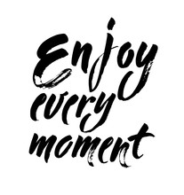 Enjoy Every Moment Black And White Hand Lettering Inscription, Handwritten Motivational And Inspirational Positive Quote, Calligraphy Vector. Modern Brush Calligraphy. Isolated On White Background.