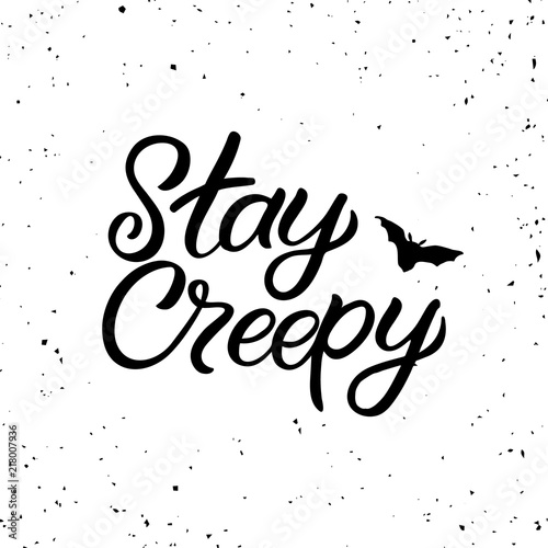 Hand drawn lettering haloween card. The inscription: Stay creepy. Perfect design for greeting cards, posters, T-shirts, banners, print invitations.