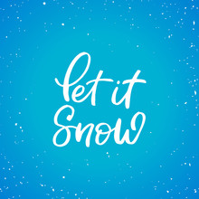 Hand Drawn Lettering Card.Chritmas Postcard. The Inscription: Let It Snow. Perfect Design For Greeting Cards, Posters, T-shirts, Banners, Print Invitations.