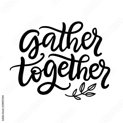 Fotografija  Gather Together typography poster with hand written lettering