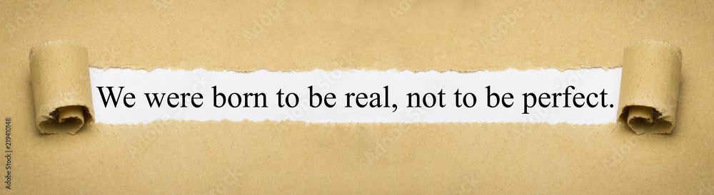 Fototapety, obrazy: We were born to be real, not to be perfect.