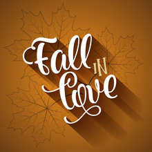 Fall In Love - Lettering Text. Hand Drawn Vector Illustration. Autumn Color Poster.  Good For Scrap Booking, Posters, Greeting Cards, Banners, Textiles, Gifts, Shirts, Mugs Or Other Gifts.