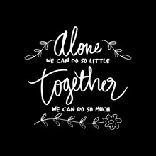 """ Alone We Can Do So Little, Together We Can Do So Much "", Inspirational Quote By Helen Keller"