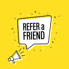 Male Hand Holding Megaphone With Refer A Friend Speech Bubble. Loudspeaker. Banner For Business, Marketing And Advertising. Vector Illustration.