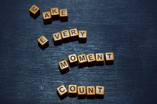Make Every Moment Count Message Written On Wooden Blocks. Motivation Concepts. Cross Processed Image