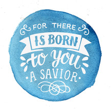 Bible Christmas Lettering For There Is Born To You A Savior On Blue Watercolor Background.