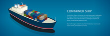 Banner Cargo Vessel, Isometric Container Ship On The Water And Text, Top View Of A Cargo Ship With Containers On Board In The Blue Ocean, Vector Illustration