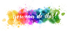 You Can Do This! - Lettering On Watercolor Splash