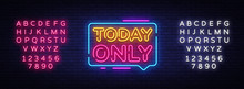 Today Only Neon Text Vector. T...