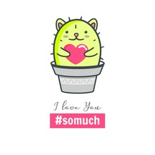 I Love You So Much. Cute Kawaii Cat Cactus In A Flowerpot With Heart. Print For T-shirt.