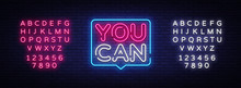 You Can Neon Text Vector. You Can Neon Sign, Design Template, Modern Trend Design, Night Neon Signboard, Night Bright Advertising, Light Banner, Light Art. Vector. Editing Text Neon Sign
