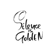 Silence Is Golden. Hand Drawn Dry Brush Lettering. Ink Proverb Banner. Modern Calligraphy Phrase. Vector Illustration.