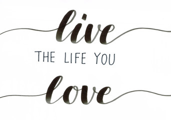 Live the life you love - mo...