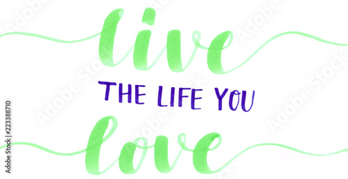 Fotografía  Live the life you love - motivational hand lettering inscription in green and pu