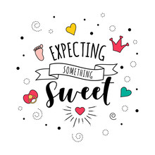 Expecting Something Sweet Pregnancy Baby Quote Lettering