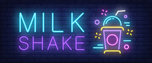 Milk Shake Neon Sign. Colorful Takeaway Cup With Cap And Straw On Brick Wall Background. Vector Illustration In Neon Style For Ice Cream Shop Children Party And Cafe
