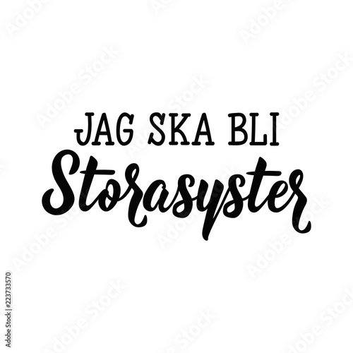 Poster Positive Typography Swedish text: I'm going to be big sister. Lettering. calligraphy vector illustration. Jag ska bli storasyster
