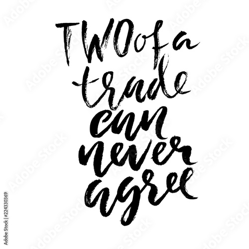 two of a trade can never agree hand drawn dry brush lettering ink Your Honor Clip Art two of a trade can never agree hand drawn dry brush lettering ink illustration modern calligraphy phrase vector illustration