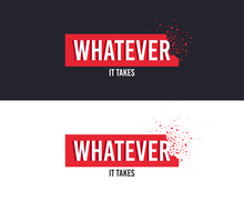 Whatever It Takes Slogan For T...