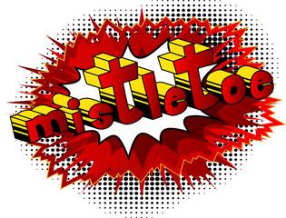 Mistletoe - Vector illustrated comic book style phrase.