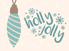 Vector Illustration For New Year. Hand-drawn Picture Of A Cartoon Christmas Tree Toy On A Beige Background Of Snowflakes With An Inscription Holly Jolly