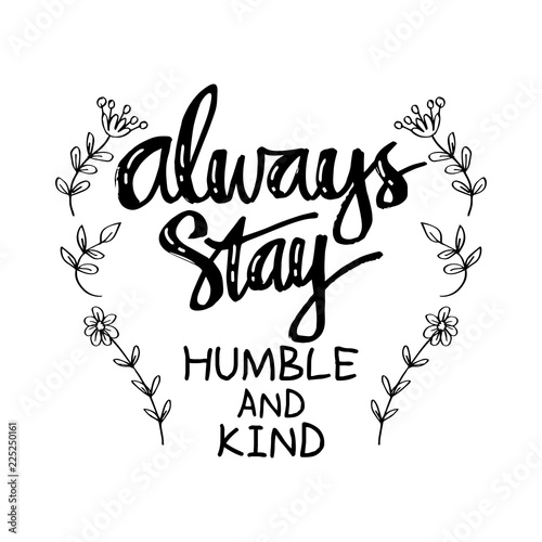Always Stay Humble And Kind Motivational Quote7 963123 Buy