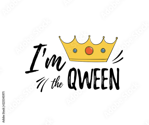 Quotes I am the Qween. Motiwation and inspiration phrase for print.