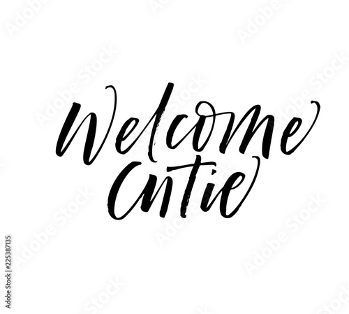 Poster Positive Typography Welcome cutie phrase. Modern vector brush calligraphy. Ink illustration with hand-drawn lettering.