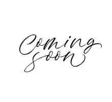 Coming Soon Phrase. Modern Brush Calligraphy. Vector Illustration.