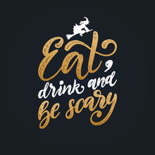 Eat, Drink And Be Scary, Hand Lettering For Halloween. Vector Illustration Of Flying Witch On Broom.