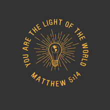 You Are The Light Of The World Matthew 5:14