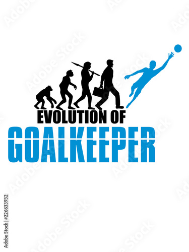 Goalkeeper Entwickung Evolution Torwart Torhuter Halten