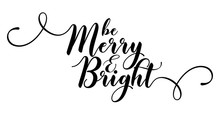 Be Merry And Bright - Calligraphy Phrase For Christmas. Hand Drawn Lettering For Xmas Greetings Cards, Invitations. Good For T-shirt, Mug, Scrap Booking, Gift, Printing Press. Holiday Quotes.