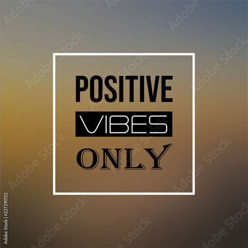 Staande foto Positive Typography positive vibes only. Inspiration and motivation quote