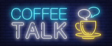 Coffee Talk Neon Sign. Speech Bubbles Above Coffee Cup On Brick Wall Background. Vector Illustration In Neon Style For Coffee Shops And Cafes