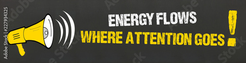 Photo  Energy flows where attention goes!