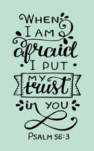 Hand Lettering With Bible Verse When I Am Afraid, Put My Trust In You. Psalm