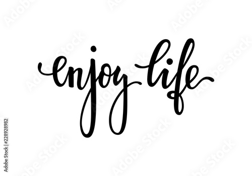 Obraz enjoy life. Inspirational and Motivational Quotes. Hand Brush Lettering And Typography Design Art, Your Designs T-shirts, Posters, Invitations, Greeting Cards. - fototapety do salonu