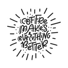 Coffee Makes Everything Better...