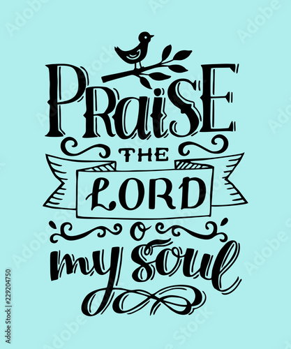 Hand lettering with bible verse Praise the Lord o my soul. Psalm Fototapeta