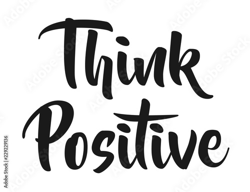 Foto op Plexiglas Positive Typography Vector illustration symbol of think positive for logotype, flyer, banner, invitaion or greeting card, postcard