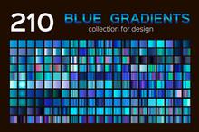 Mega Set Of 210 Blue Gradients. Blue Backgrounds Collection. Blue Metal Gradients, Swatches. Different Gradation Design.